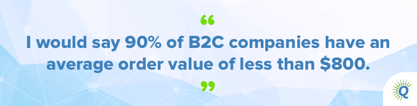"Quote from podcast: ""I would say 90% of B2C companies have an average order value of less than $800."""