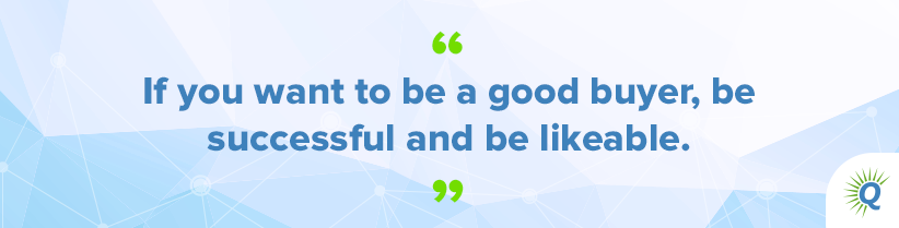 "Quote from the podcast: ""If you want to be a good buyer, be successful and be likeable."""