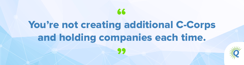 "Quote from the podcast: ""You're not creating additional C-Corps and holding companies each time."""