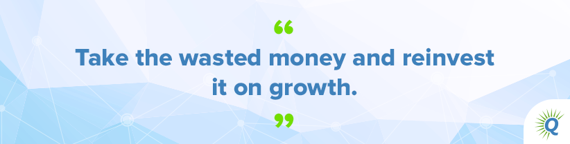 "Quote from the podcast: ""Take the wasted money and reinvest it on growth."""