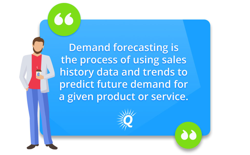 """Quote: """"Demand forecasting is the process of using sales history data and trends to predict future demand for a given product or service."""""""