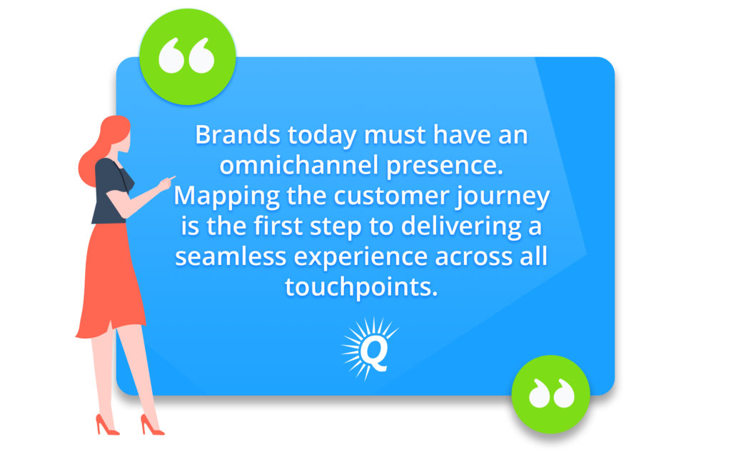 """Quote: """"Brands today must have an omnichannel presence. Mapping the customer journey is the first step to delivering a seamless experience across all touchpoints."""""""